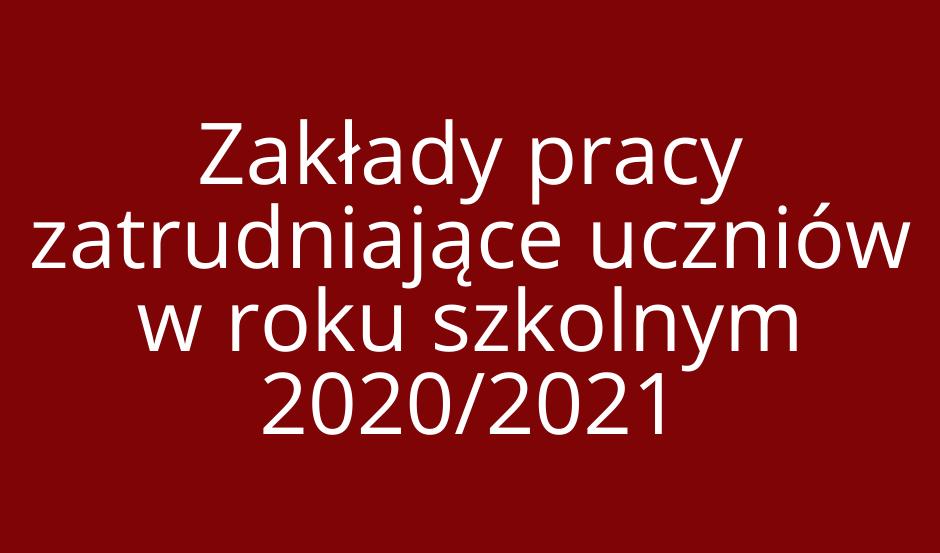 Zakłady pracy zatrudniające uczniów w 2020/2021