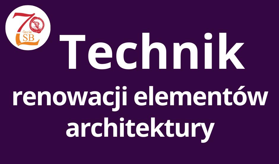 Technik renowacji i elementów architektury