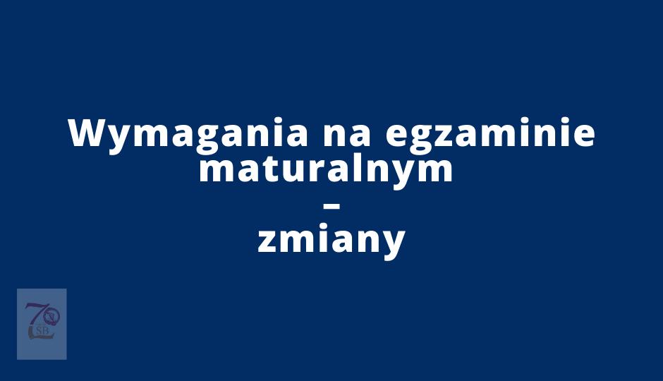 Wymagania na egzaminie maturalnym – zmiany