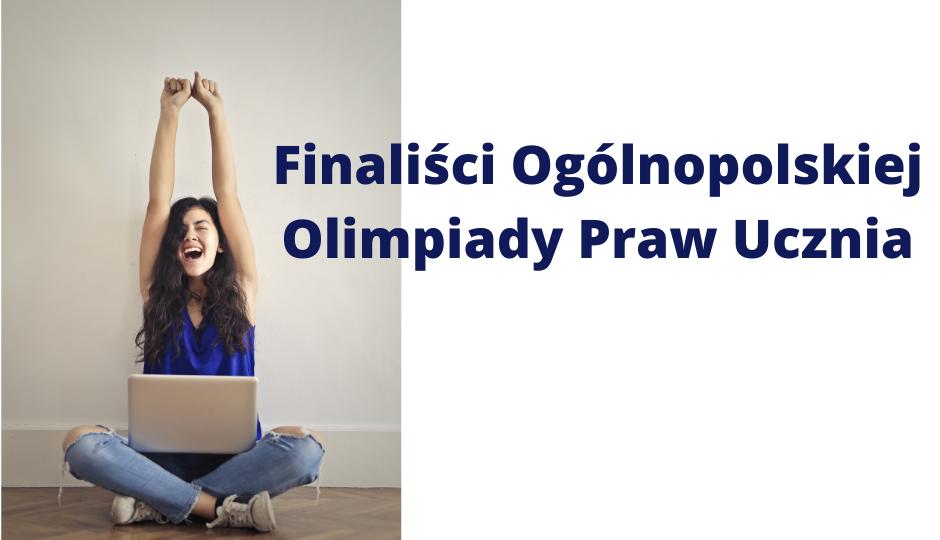 Mamy finalistów Ogólnopolskiej Olimpiady Praw Ucznia