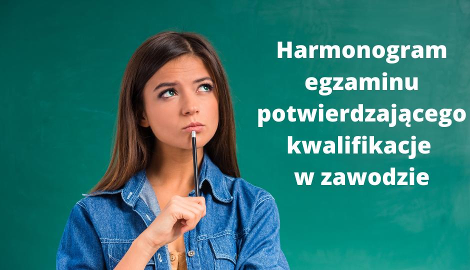Harmonogram egzaminu potwierdzającego kwalifikacje w zawodzie  - sesja: CZERWIEC- LIPIEC